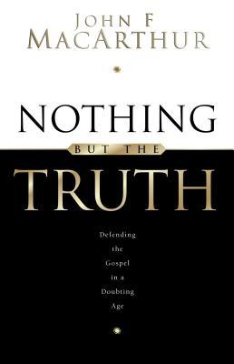 Nothing But the Truth by John F. MacArthur Jr.
