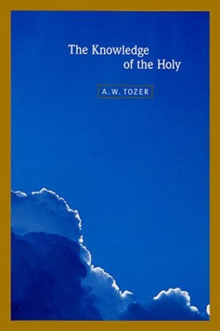 The Knowledge of the Holy: A.W. Tozer: 9780060684129 ...
