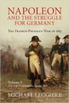 Napoleon and the Struggle for Germany: The Franco-Prussian War of 1813, Volume 1. The War of Liberation, Spring 1813