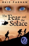 The Fear and the Solace by Arie Farnam