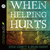 When Helping Hurts: Allevia...