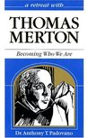 A Retreat With Thomas Merton: Becoming Who We Are