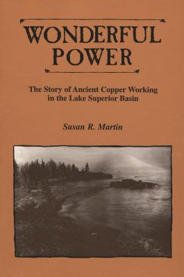 Wonderful Power: The Story of Ancient Copper Working in the Lake Superior Basin