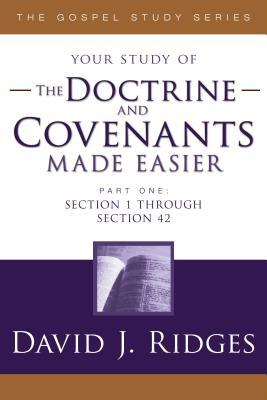 The Doctrine and Covenants Made Easier by David J. Ridges