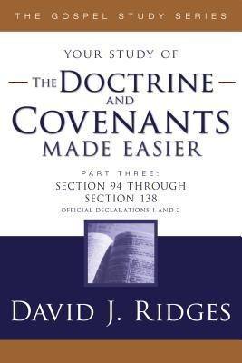 Doctrine and Covenants Made Easier- Part 3 by David J. Ridges