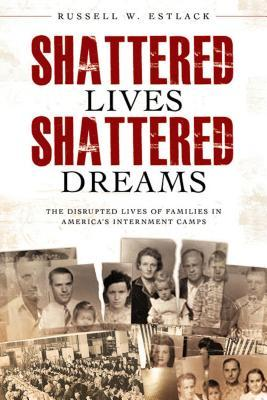 Shattered Lives, Shattered Dreams  by Russell W. Estlack