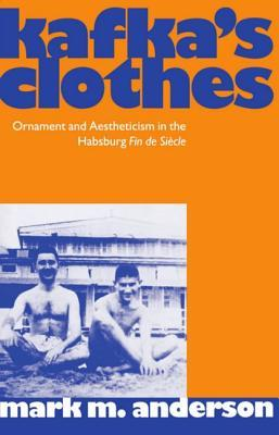 Kafka's Clothes: Ornament and Aestheticism in the Habsburg Fin de Siecle