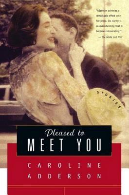 Pleased to Meet You by Caroline Adderson