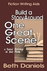 BUILD A STORY AROUND ONE GREAT SCENE (Writing Workshop in Book Form -- Fiction Writing Aid 6)