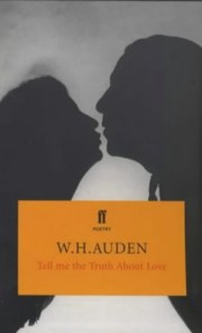Tell Me the Truth about Love by W.H. Auden