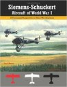 Siemens-Schuckert Aircraft of WWI: A Centennial Perspective on Great War Airplanes (Great War Aviation Centennial Series Volume 12)