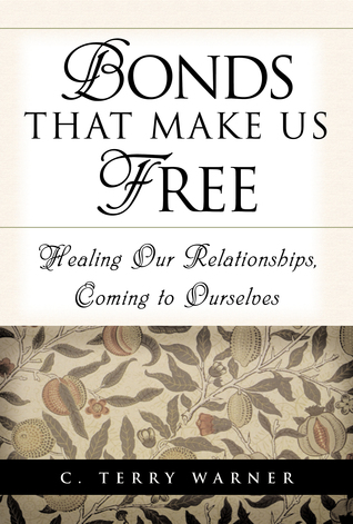 Bonds That Make Us Free by C. Terry Warner