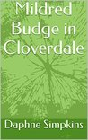 Mildred Budge in Cloverdale (The Adventures of Mildred Budge Book 1)