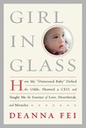 """Girl in Glass: How My """"Distressed Baby"""" Defied the Odds, Shamed a CEO, and Taught Me the Essence of Love, Heartbreak, and Miracles"""