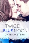 Twice in a Blue Moon by Cate Masters