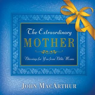 The Extraordinary Mother: Blessings for You from Bible Moms