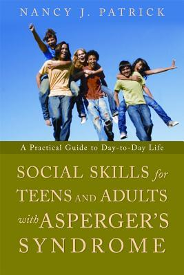 Social Skills for Teenagers and Adults with Asperger Syndrome by Nancy J. Patrick