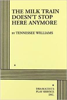The Milk Train Doesn't Stop Here Anymore by Tennessee Williams