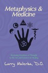 Metaphysics & Medicine: Restoring Freedom of Thought to the Art and Science of Healing