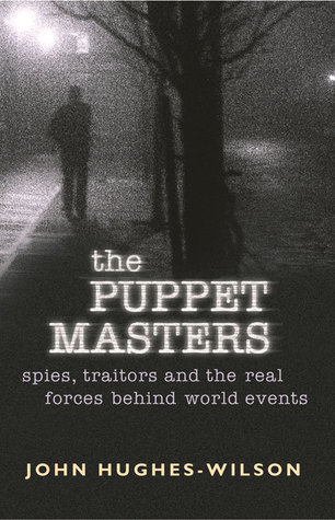 The Puppet Masters: Spies, Traitors and the Real Forces Behind World Events
