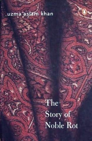The Story of Noble Rot by Uzma Aslam Khan