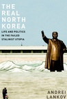 The Real North Korea by Andrei Lankov