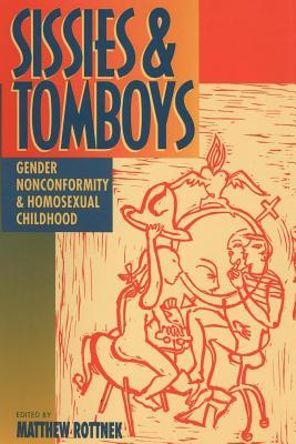 Sissies and Tomboys: Gender Nonconformity and Homosexual Childhood