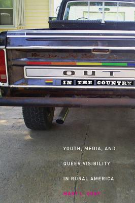 Out in the Country: Youth, Media, and Queer Visibility in Rural America