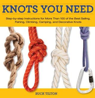 Knots You Need: Step-by-Step instructions for More Than 100 of the Best Sailing, Fishing, Climbing, Camping and Decorative Knots (Knack: Make It easy)