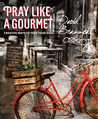 Pray Like a Gourmet by David Brazzeal