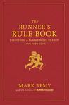 The Runner's Rule Book: Everything a Runner Needs to Know - And Then Some