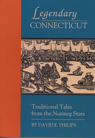 Legendary Connecticut: Traditional Tales from the Nutmeg State