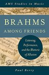 Brahms Among Friends: Listening, Performance, and the Rhetoric of Allusion (AMS Studies in Music)
