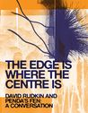 The Edge is Where the Centre is