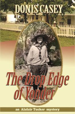 The Drop Edge of Yonder by Donis Casey