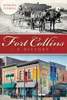 Fort Collins:: A History