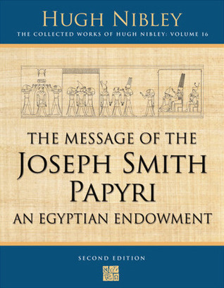 The Message of the Joseph Smith Papyri by Hugh Nibley