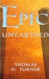 Epic Unearthed by Thomas D. Turner