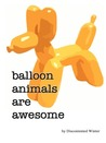 Balloon Animals Are Awesome by DiscontentedWinter
