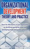 Organizational Development Theory and Practice: A guide book for Managers OD Consultants and HR Professionals using OD tools