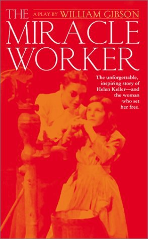 the miracle worker by william gibson essay Have the class enact scenes from the play the miracle worker by william gibson show children the world: helen keller was born and taught by anne sullivan in.