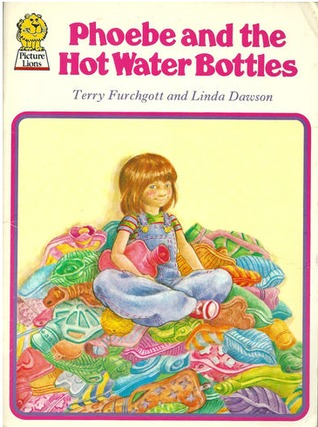 Phoebe And The Hot Water Bottles by Terry Furchgott