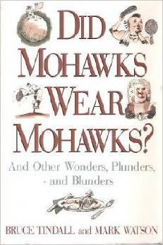 Did Mohawks Wear Mohawks?: And Other Wonders, Plunders, and Blunders