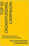 Top 50 Crowdfunding Campaigns: Fifty Most Successful Crowdfunding Campaigns