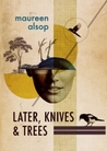 Later, Knives & Trees