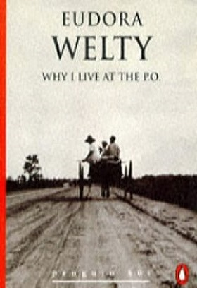 Why I Live at the P.O. and Other Stories by Eudora Welty