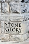 The Stone and the Glory: Lessons on the Temple Presence and the Glory of God (The Glory Books Book 3)