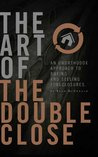 The Art of The Double Close - A new guide to buying real estate foreclosures, Bank REO property, short sales and investing while working from home