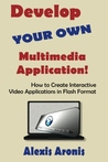 Develop Your Own Multimedia Application! by Alexis Aronis