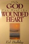 Only God Can Heal The Wounded Heart